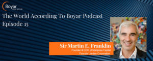 The World According To Boyar Podcast: Episode 15: Sir. Martin E. Franklin